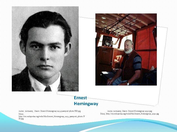 Ernest Hemingway Autor: neznámý, Název: Ernest Hemingway 1923 passport photo. TIF. jpg Zdroj: http: