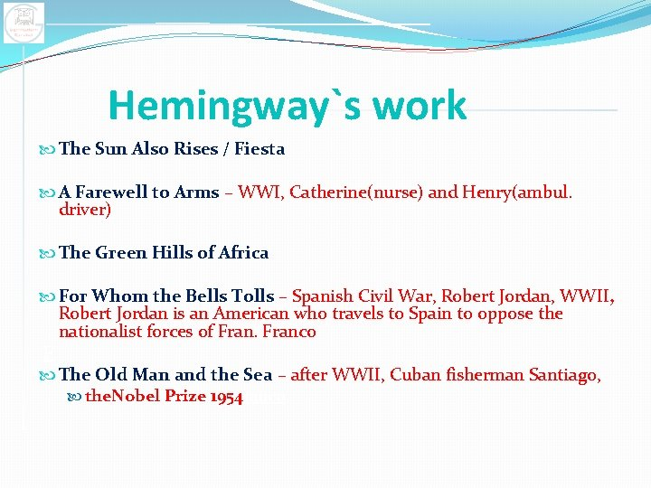 Hemingway`s work The Sun Also Rises / Fiesta A Farewell to Arms – WWI,