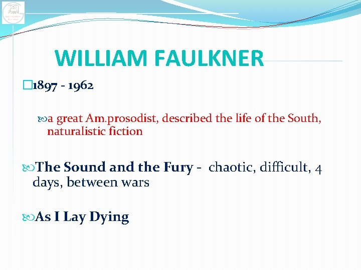WILLIAM FAULKNER � 1897 - 1962 a great Am. prosodist, described the life of