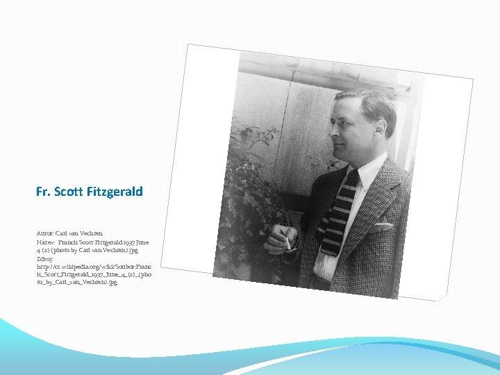 Fr. Scott Fitzgerald Autor: Carl van Vechten Název: Francis Scott Fitzgerald 1937 June 4