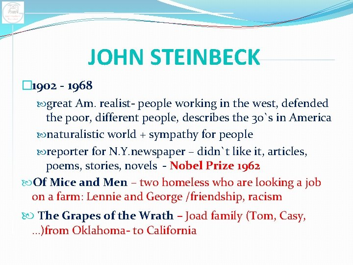 JOHN STEINBECK � 1902 - 1968 great Am. realist- people working in the west,
