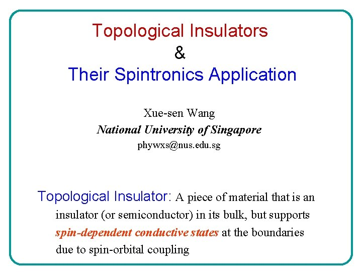 Topological Insulators & Their Spintronics Application Xue-sen Wang National University of Singapore phywxs@nus. edu.
