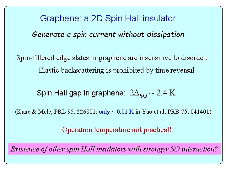 Graphene: a 2 D Spin Hall insulator Generate a spin current without dissipation Spin-filtered