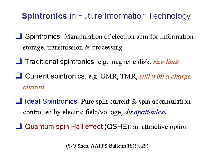 Spintronics in Future Information Technology q Spintronics: Manipulation of electron spin for information storage,