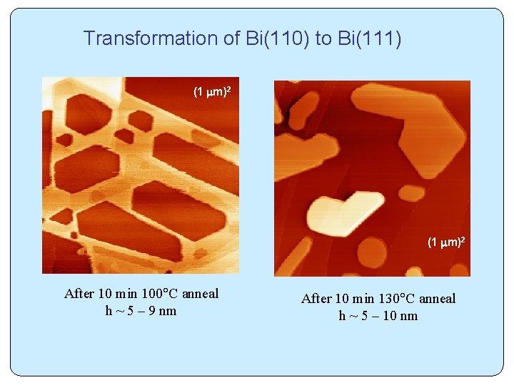 Transformation of Bi(110) to Bi(111) (1 m)2 After 10 min 100 C anneal h