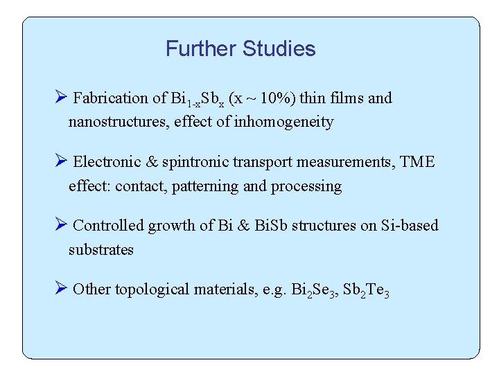 Further Studies Ø Fabrication of Bi 1 -x. Sbx (x ~ 10%) thin films