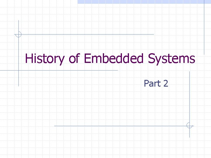 History of Embedded Systems Part 2