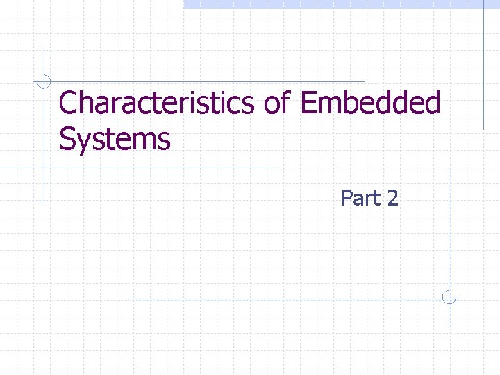 Characteristics of Embedded Systems Part 2
