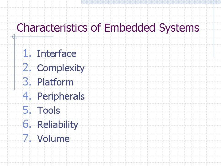 Characteristics of Embedded Systems 1. 2. 3. 4. 5. 6. 7. Interface Complexity Platform