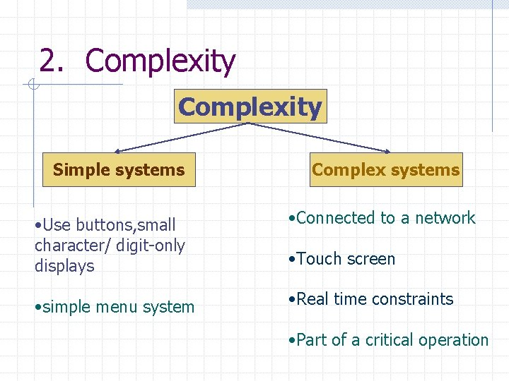 2. Complexity Simple systems Complex systems • Use buttons, small character/ digit-only displays •