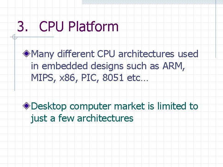 3. CPU Platform Many different CPU architectures used in embedded designs such as ARM,