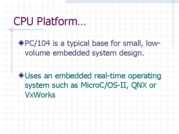 CPU Platform… PC/104 is a typical base for small, lowvolume embedded system design. Uses