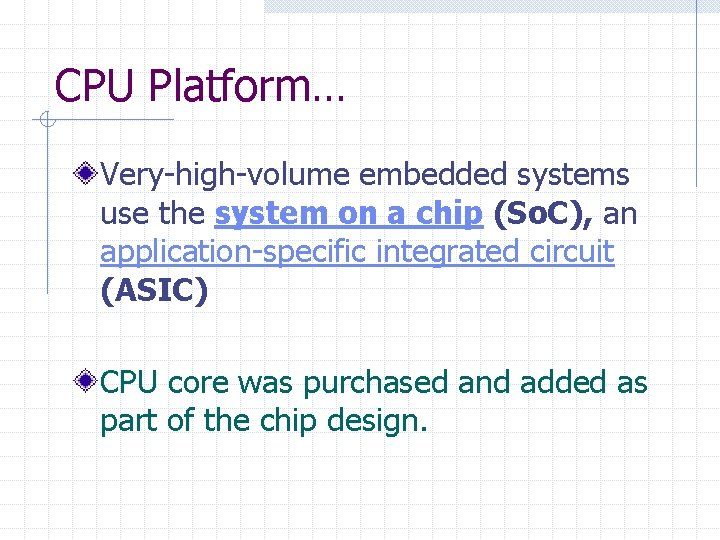 CPU Platform… Very-high-volume embedded systems use the system on a chip (So. C), an