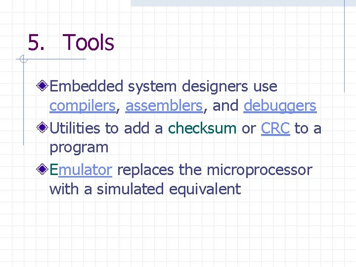 5. Tools Embedded system designers use compilers, assemblers, and debuggers Utilities to add a