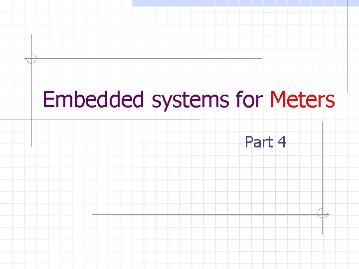 Embedded systems for Meters Part 4