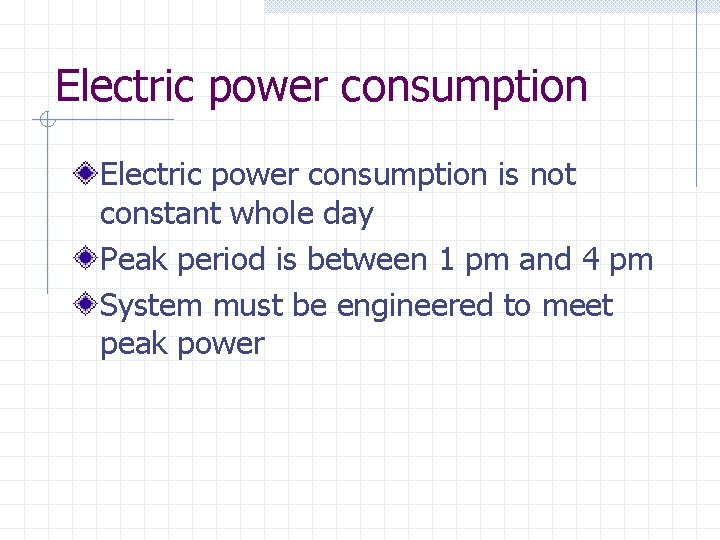Electric power consumption is not constant whole day Peak period is between 1 pm