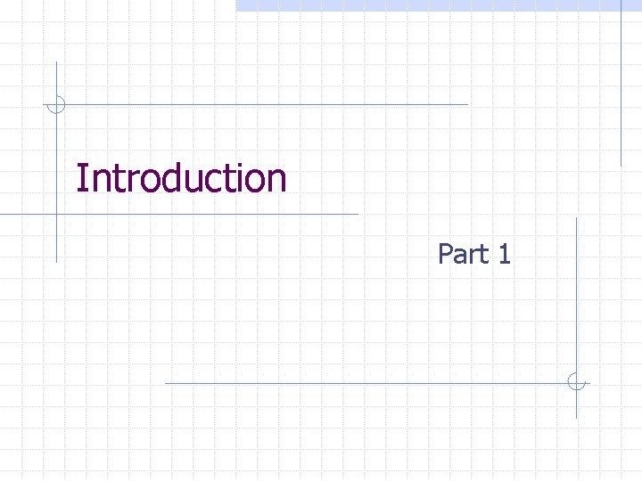 Introduction Part 1