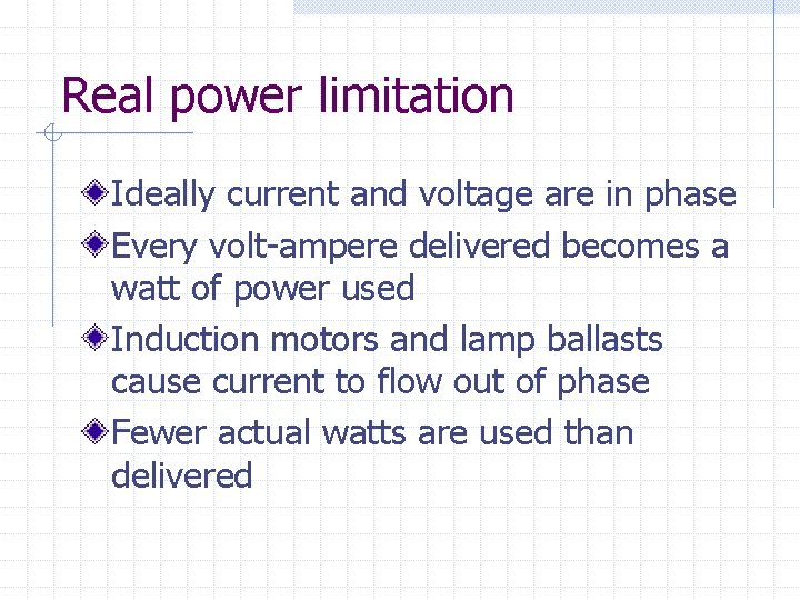 Real power limitation Ideally current and voltage are in phase Every volt-ampere delivered becomes