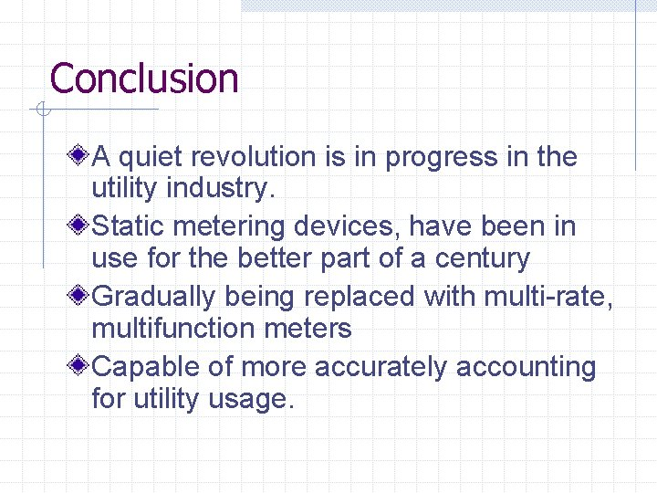 Conclusion A quiet revolution is in progress in the utility industry. Static metering devices,