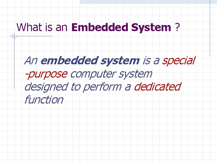 What is an Embedded System ? An embedded system is a special -purpose computer
