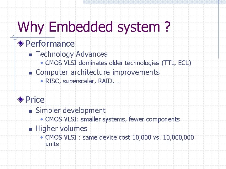 Why Embedded system ? Performance n Technology Advances w CMOS VLSI dominates older technologies