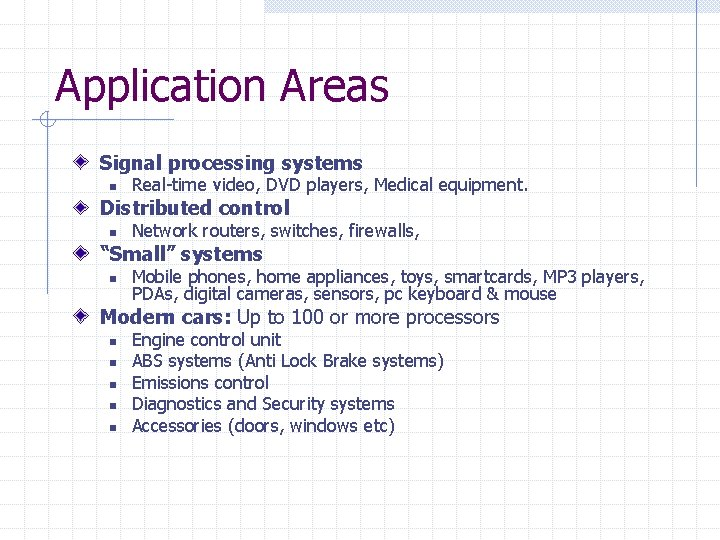 Application Areas Signal processing systems n Real-time video, DVD players, Medical equipment. Distributed control