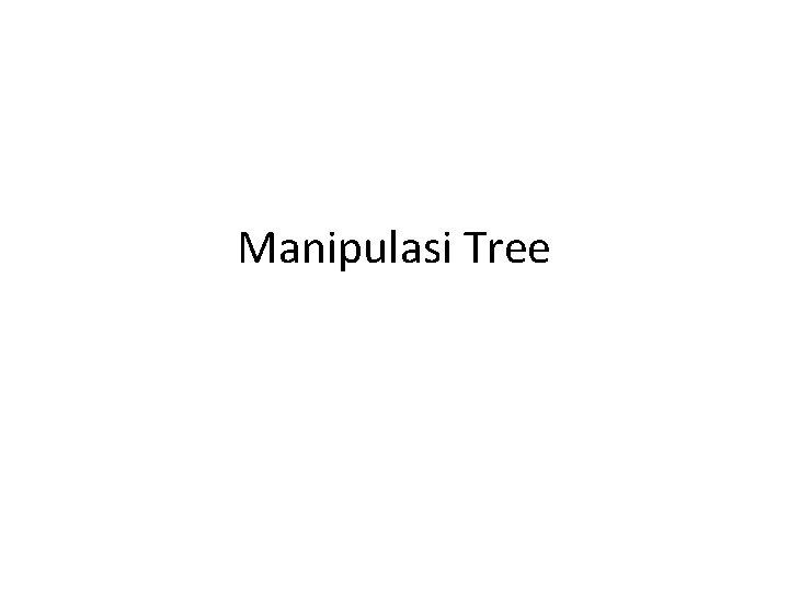 Manipulasi Tree