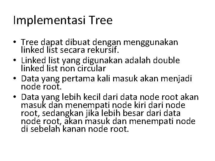 Implementasi Tree • Tree dapat dibuat dengan menggunakan linked list secara rekursif. • Linked