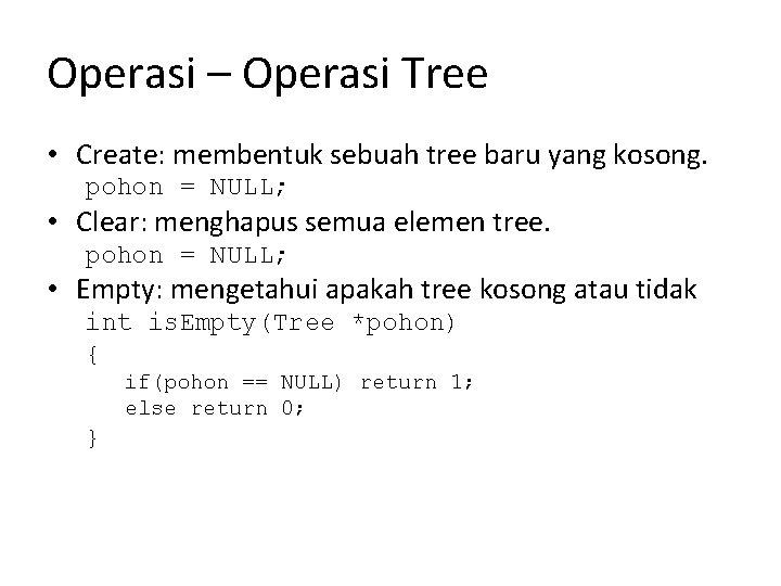 Operasi – Operasi Tree • Create: membentuk sebuah tree baru yang kosong. pohon =
