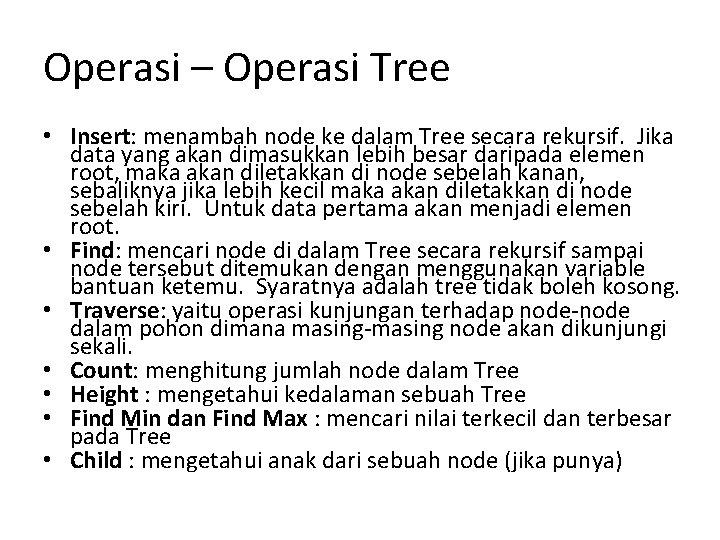 Operasi – Operasi Tree • Insert: menambah node ke dalam Tree secara rekursif. Jika