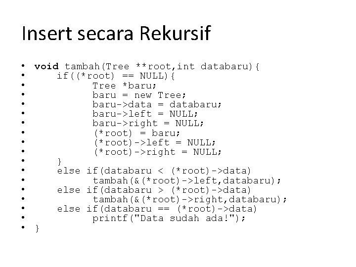 Insert secara Rekursif • void tambah(Tree **root, int databaru){ • if((*root) == NULL){ •