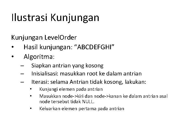 """Ilustrasi Kunjungan Level. Order • Hasil kunjungan: """"ABCDEFGHI"""" • Algoritma: – – – Siapkan"""