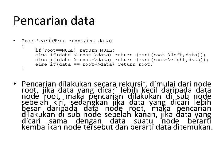 Pencarian data • Tree *cari(Tree *root, int data) { if(root==NULL) return NULL; else if(data