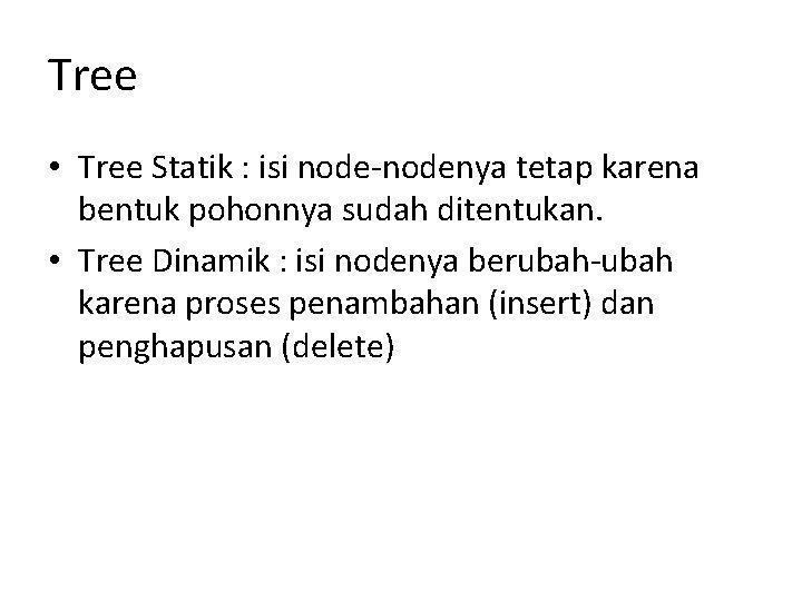 Tree • Tree Statik : isi node-nodenya tetap karena bentuk pohonnya sudah ditentukan. •