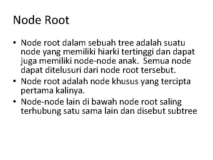 Node Root • Node root dalam sebuah tree adalah suatu node yang memiliki hiarki