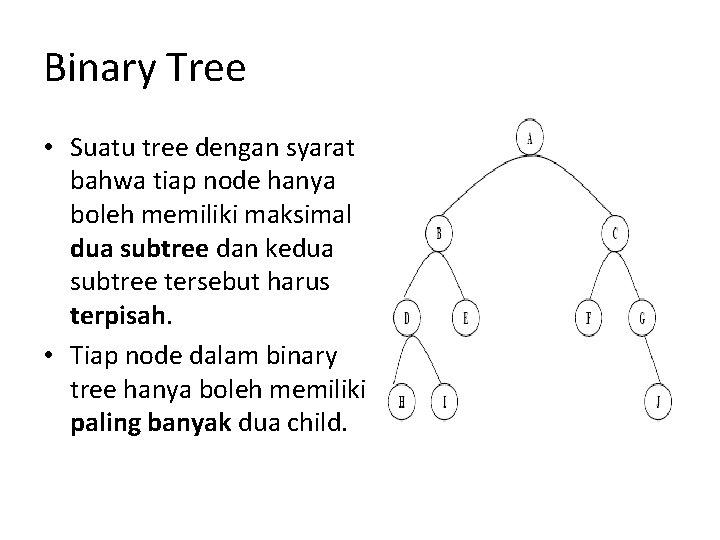 Binary Tree • Suatu tree dengan syarat bahwa tiap node hanya boleh memiliki maksimal