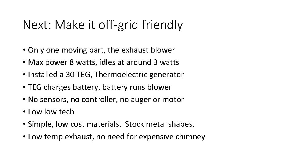 Next: Make it off-grid friendly • Only one moving part, the exhaust blower •