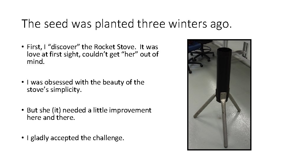 """The seed was planted three winters ago. • First, I """"discover"""" the Rocket Stove."""