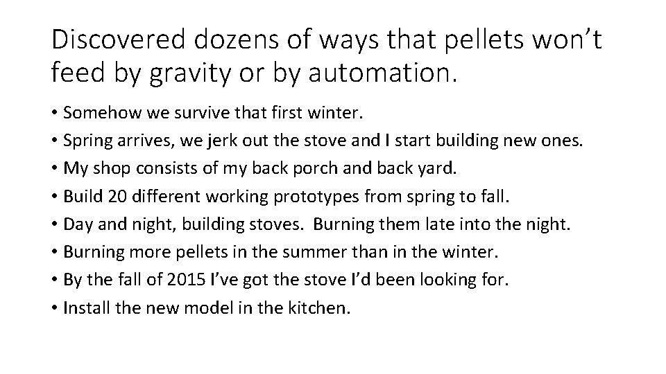 Discovered dozens of ways that pellets won't feed by gravity or by automation. •