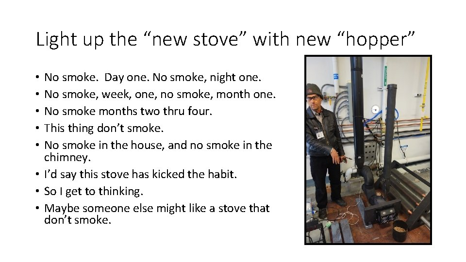 """Light up the """"new stove"""" with new """"hopper"""" No smoke. Day one. No smoke,"""