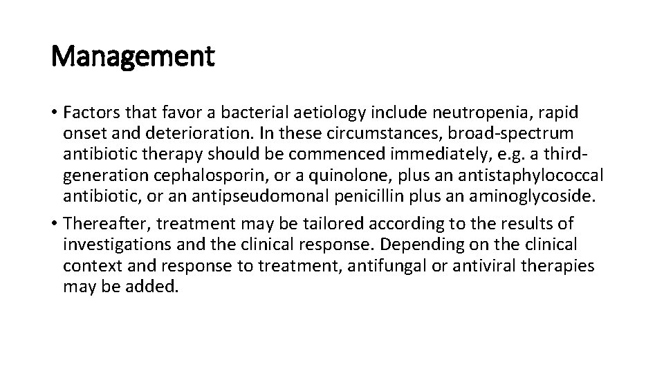 Management • Factors that favor a bacterial aetiology include neutropenia, rapid onset and deterioration.