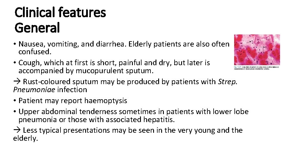 Clinical features General • Nausea, vomiting, and diarrhea. Elderly patients are also often confused.