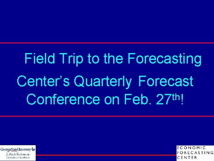 Field Trip to the Forecasting Center's Quarterly Forecast th Conference on Feb. 27 !