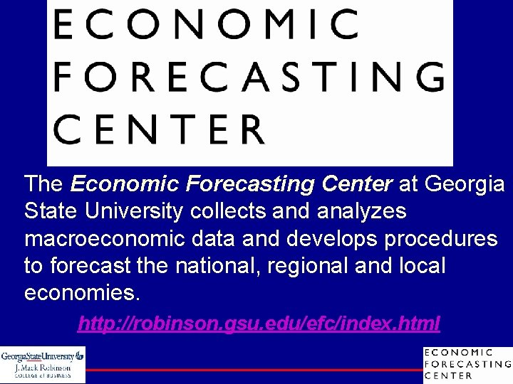 The Economic Forecasting Center at Georgia State University collects and analyzes macroeconomic data and