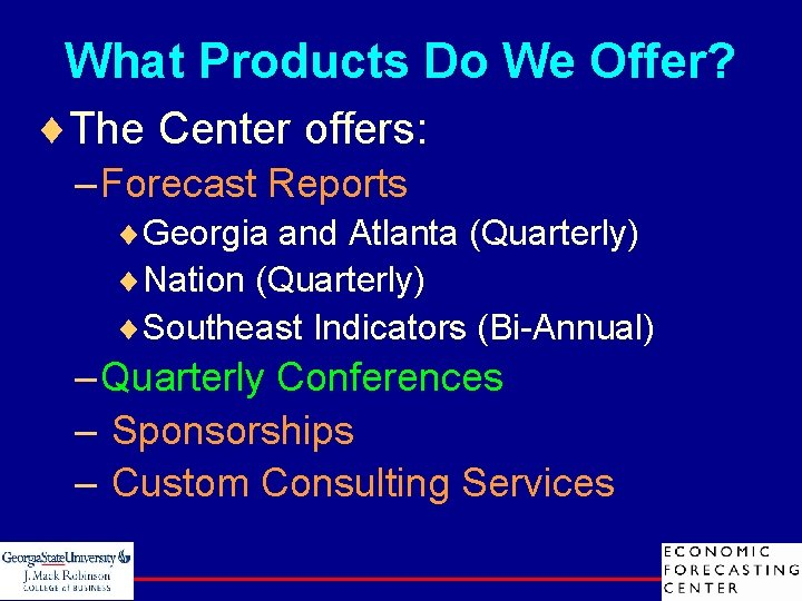 What Products Do We Offer? ¨The Center offers: – Forecast Reports ¨Georgia and Atlanta