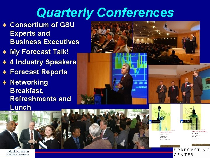 Quarterly Conferences ¨ Consortium of GSU Experts and Business Executives ¨ My Forecast Talk!