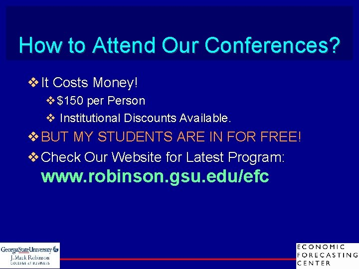 How to Attend Our Conferences? v It Costs Money! v$150 per Person v Institutional