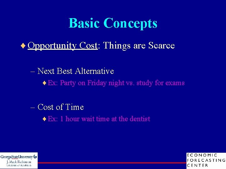 Basic Concepts ¨ Opportunity Cost: Things are Scarce – Next Best Alternative ¨Ex: Party