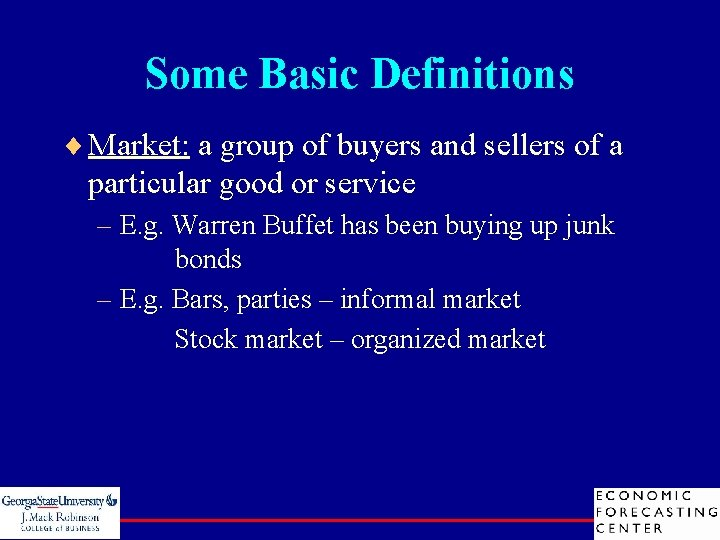 Some Basic Definitions ¨ Market: a group of buyers and sellers of a particular