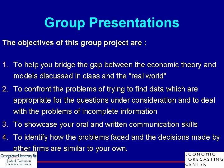 Group Presentations The objectives of this group project are : 1. To help you
